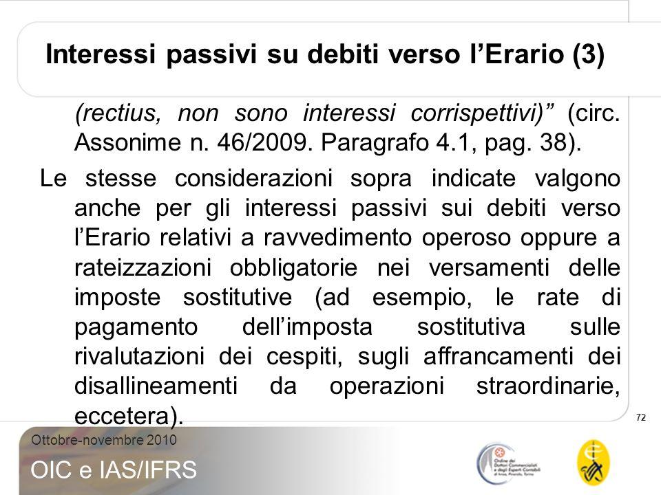 72 Ottobre-novembre 2010 OIC e IAS/IFRS Interessi passivi su debiti verso lErario (3) (rectius, non sono interessi corrispettivi) (circ. Assonime n. 4