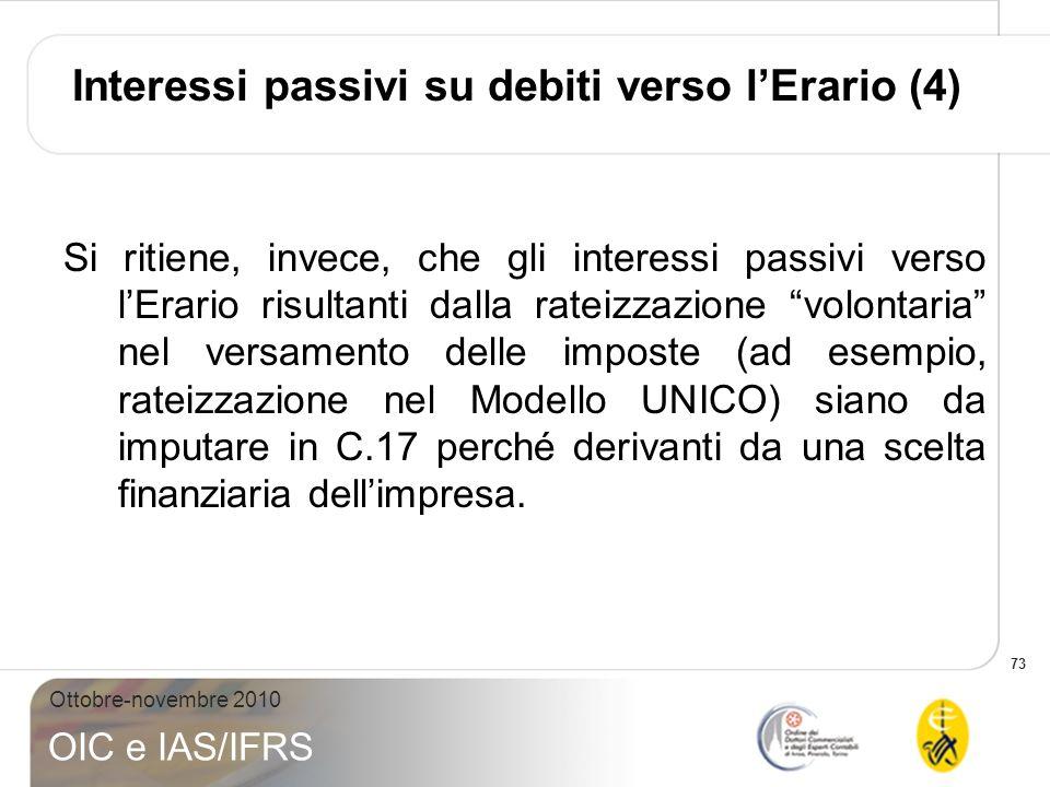 73 Ottobre-novembre 2010 OIC e IAS/IFRS Interessi passivi su debiti verso lErario (4) Si ritiene, invece, che gli interessi passivi verso lErario risu