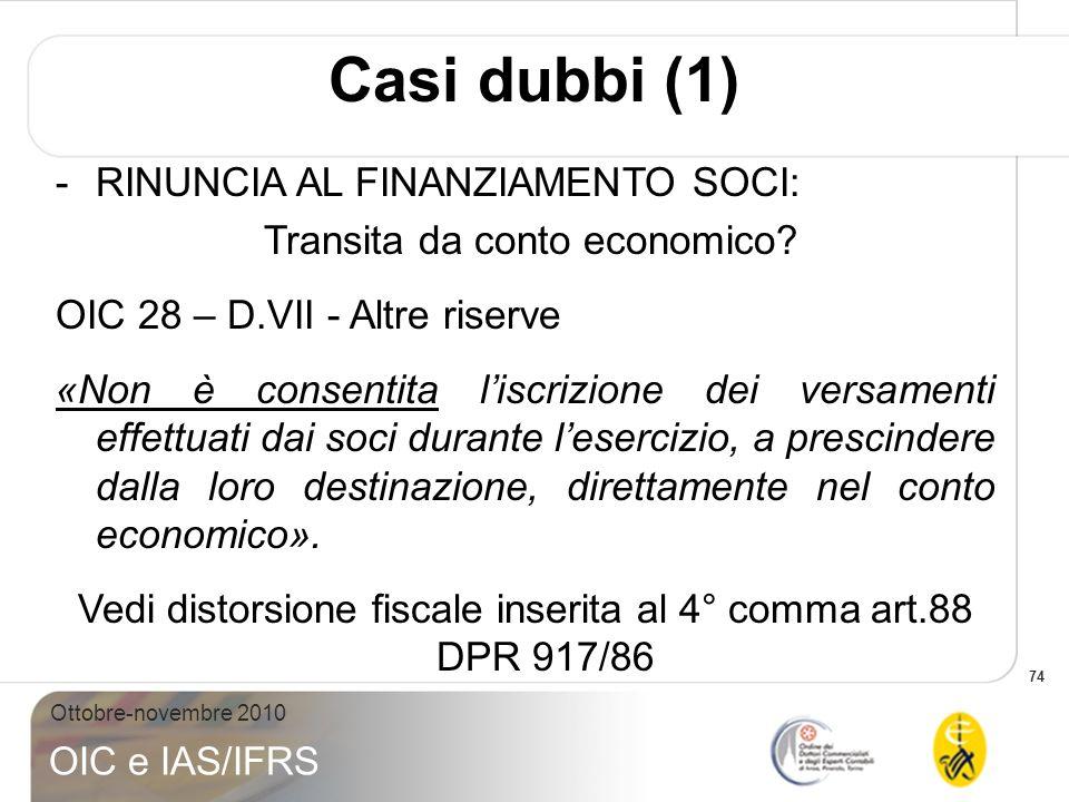 74 Ottobre-novembre 2010 OIC e IAS/IFRS Casi dubbi (1) -RINUNCIA AL FINANZIAMENTO SOCI: Transita da conto economico? OIC 28 – D.VII - Altre riserve «N