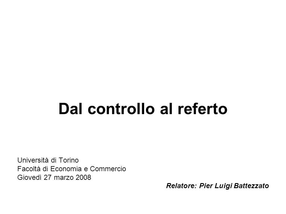 Dal controllo al referto Università di Torino Facoltà di Economia e Commercio Giovedì 27 marzo 2008 Relatore: Pier Luigi Battezzato