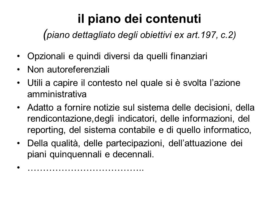 il piano dei contenuti ( piano dettagliato degli obiettivi ex art.197, c.2) Opzionali e quindi diversi da quelli finanziari Non autoreferenziali Utili