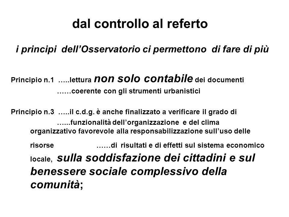 dal controllo al referto i principi dellOsservatorio ci permettono di fare di più Principio n.1 …..lettura non solo contabile dei documenti ……coerente con gli strumenti urbanistici Principio n.3 …..il c.d.g.