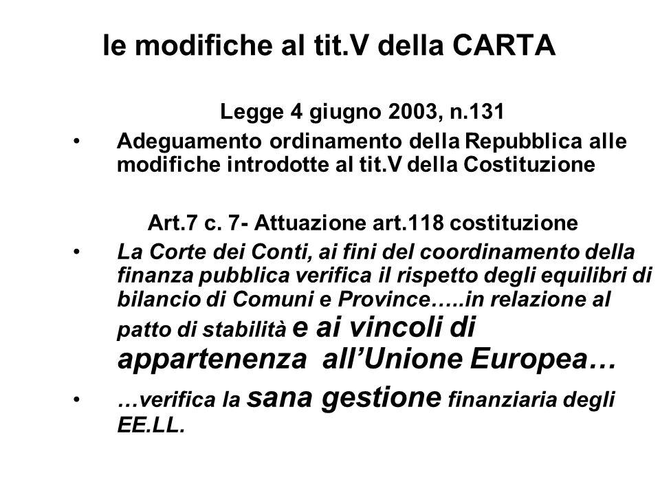 le modifiche al tit.V della CARTA Legge 4 giugno 2003, n.131 Adeguamento ordinamento della Repubblica alle modifiche introdotte al tit.V della Costituzione Art.7 c.