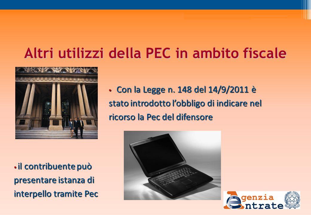 Altri utilizzi della PEC in ambito fiscale Con la Legge n. 148 del 14/9/2011 è stato introdotto lobbligo di indicare nel ricorso la Pec del difensore
