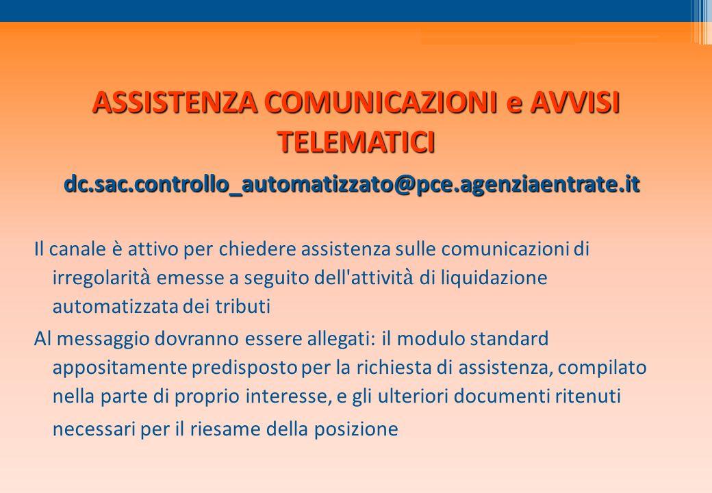 ASSISTENZA COMUNICAZIONI e AVVISI TELEMATICI dc.sac.controllo_automatizzato@pce.agenziaentrate.it Il canale è attivo per chiedere assistenza sulle com