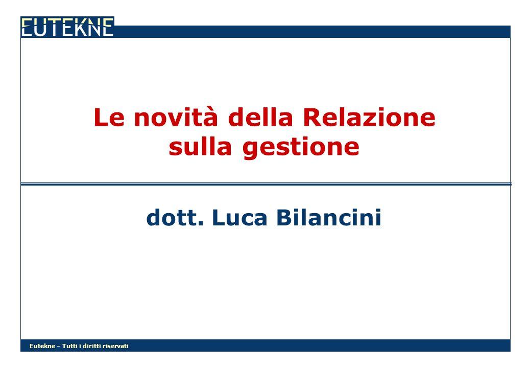 Eutekne – Tutti i diritti riservati Le novità della Relazione sulla gestione dott. Luca Bilancini