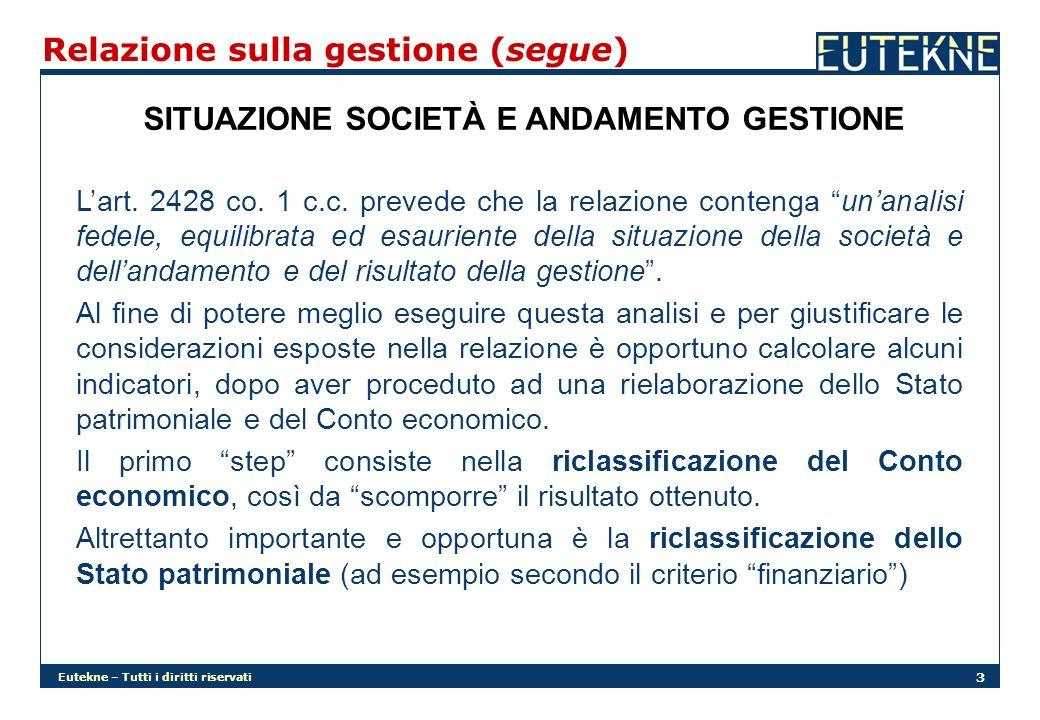 Eutekne – Tutti i diritti riservati 4 Relazione sulla gestione (segue) ESEMPIO DI RICLASSIFICAZIONE DELLO STATO PATRIMONIALE SP finanziario (a fonti e impieghi) Immobilizzazioni (I) Immateriali Patrimonio netto (N) Capitale perma- nente (P) Capitale proprio (N) Materiali Finanziarie Passività consolidate Capitale di terzi (T) Attivo circolante (C) Magazzino Liquidità differite Passività correnti Capitale corrente Liquidità immediate Capitale investito (K)Capitale acquisito (K)