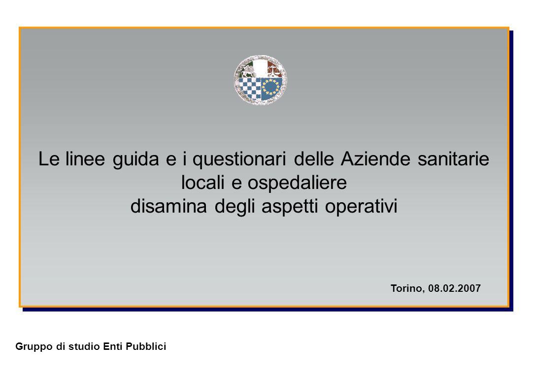 Le linee guida e i questionari delle Aziende sanitarie locali e ospedaliere disamina degli aspetti operativi Torino, 08.02.2007 Gruppo di studio Enti Pubblici