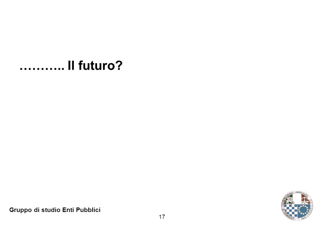 17 Gruppo di studio Enti Pubblici ……….. Il futuro?