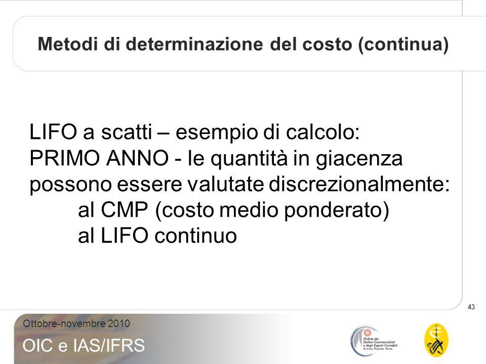 43 Ottobre-novembre 2010 OIC e IAS/IFRS LIFO a scatti – esempio di calcolo: PRIMO ANNO - le quantità in giacenza possono essere valutate discrezionalm