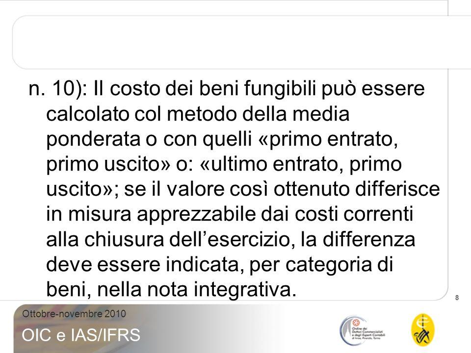 8 Ottobre-novembre 2010 OIC e IAS/IFRS n. 10): Il costo dei beni fungibili può essere calcolato col metodo della media ponderata o con quelli «primo e