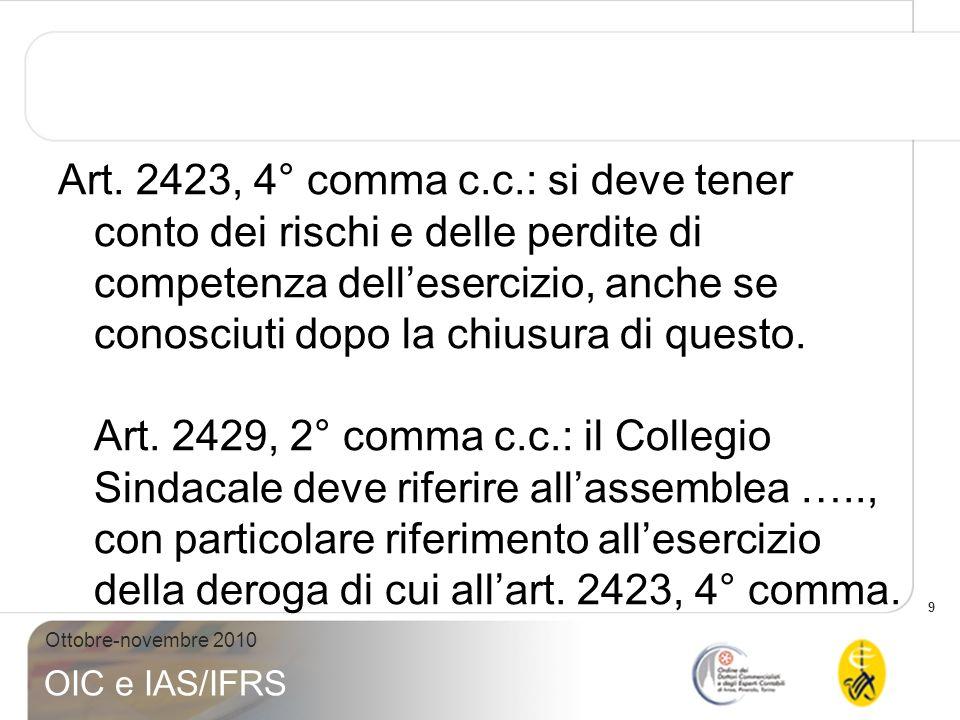 9 Ottobre-novembre 2010 OIC e IAS/IFRS Art. 2423, 4° comma c.c.: si deve tener conto dei rischi e delle perdite di competenza dellesercizio, anche se