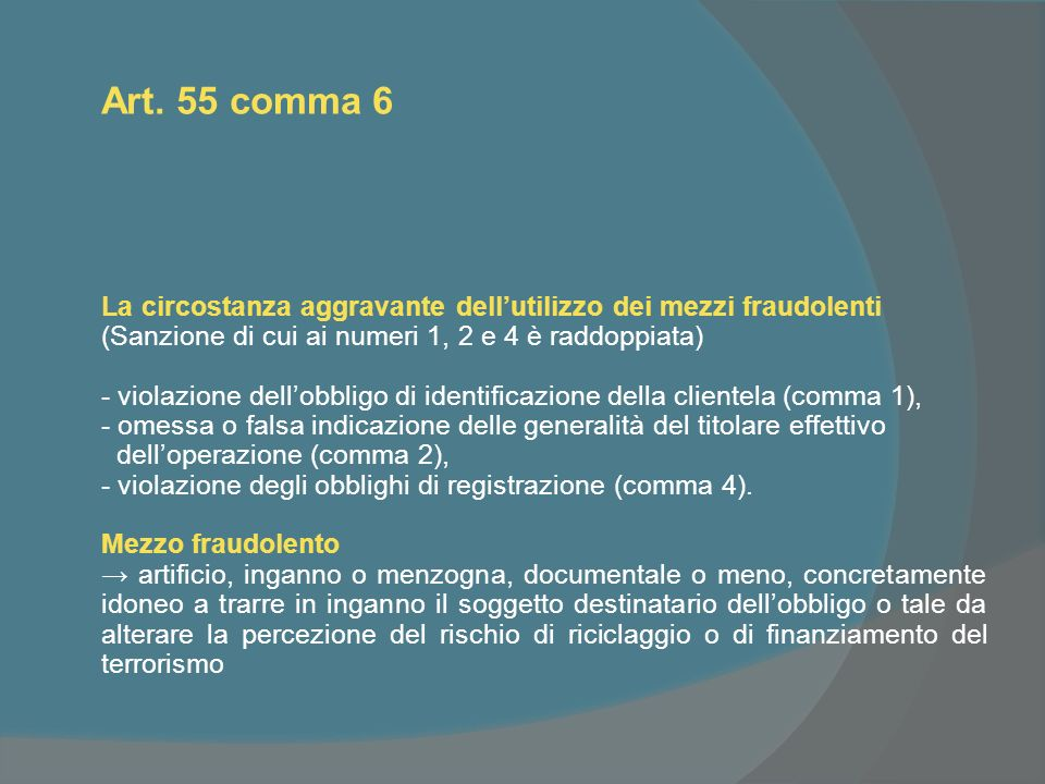 Art. 55 comma 6 La circostanza aggravante dellutilizzo dei mezzi fraudolenti (Sanzione di cui ai numeri 1, 2 e 4 è raddoppiata) - violazione dellobbli