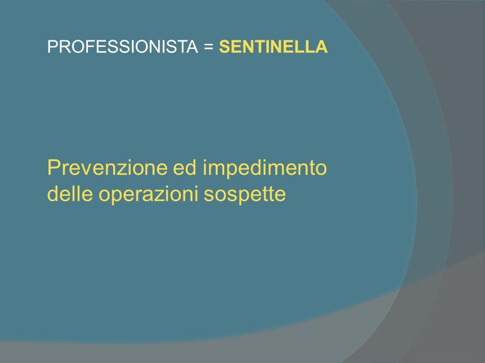 PROFESSIONISTA = SENTINELLA Prevenzione ed impedimento delle operazioni sospette