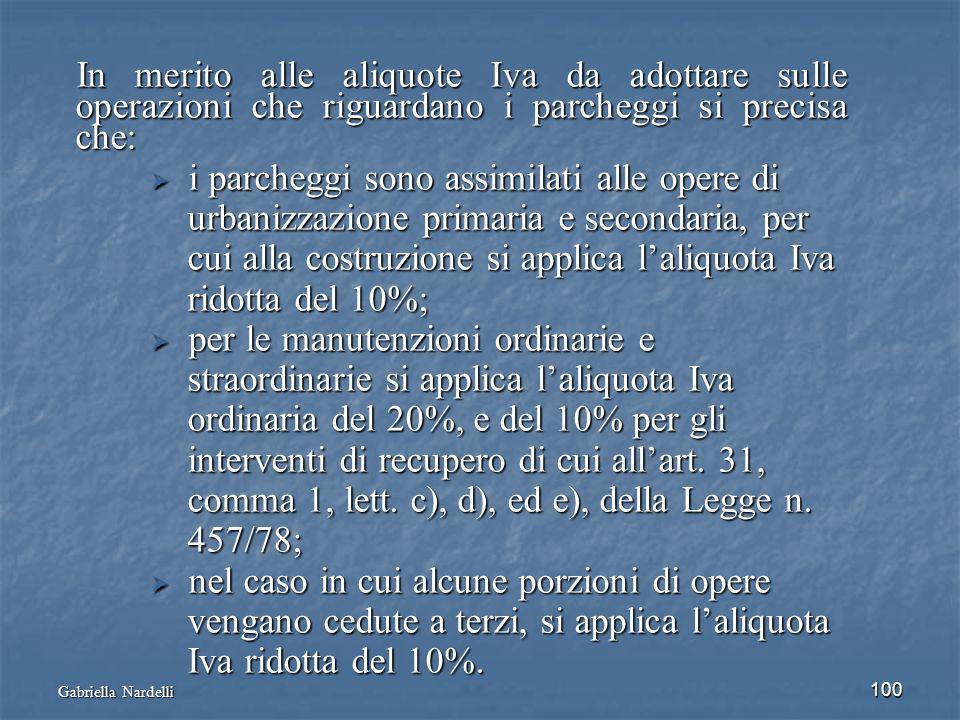 Gabriella Nardelli 100 In merito alle aliquote Iva da adottare sulle operazioni che riguardano i parcheggi si precisa che: In merito alle aliquote Iva