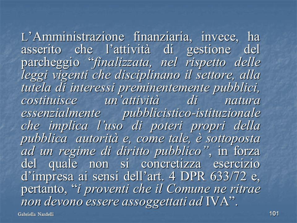Gabriella Nardelli 101 L Amministrazione finanziaria, invece, ha asserito che lattività di gestione del parcheggio finalizzata, nel rispetto delle leg