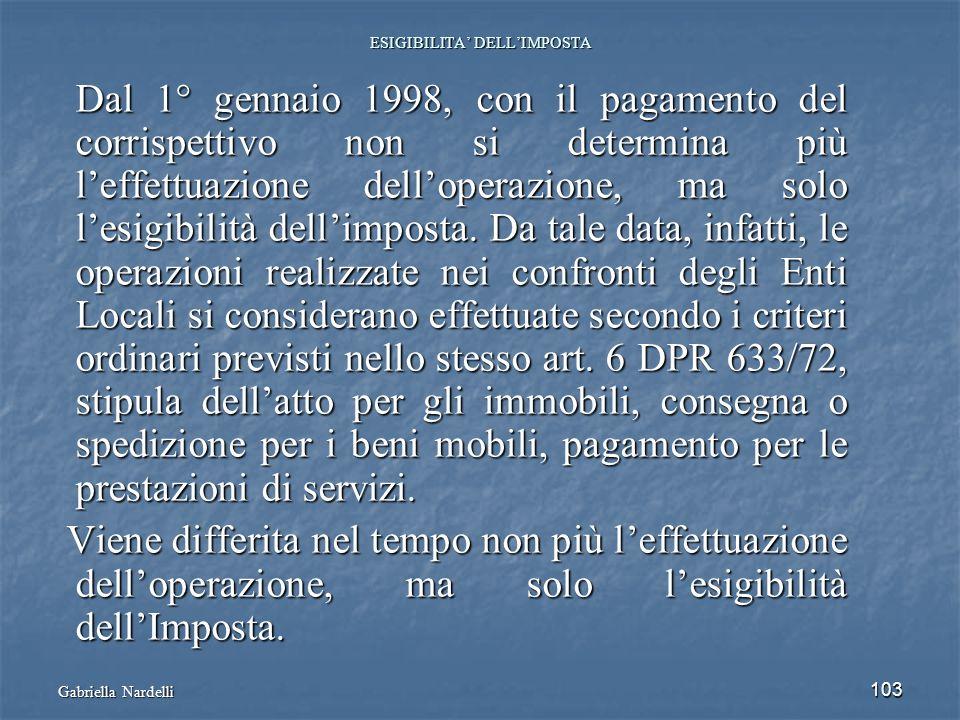 103 ESIGIBILITA DELLIMPOSTA Dal 1° gennaio 1998, con il pagamento del corrispettivo non si determina più leffettuazione delloperazione, ma solo lesigi