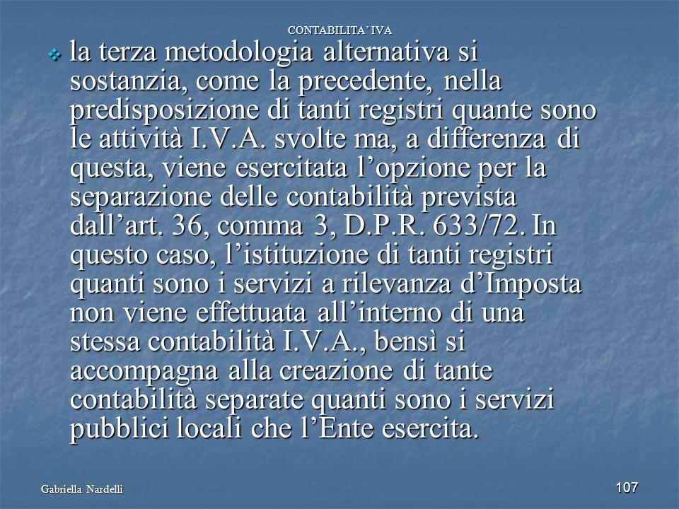 Gabriella Nardelli 107 CONTABILITA IVA la terza metodologia alternativa si la terza metodologia alternativa si sostanzia, come la precedente, nella so