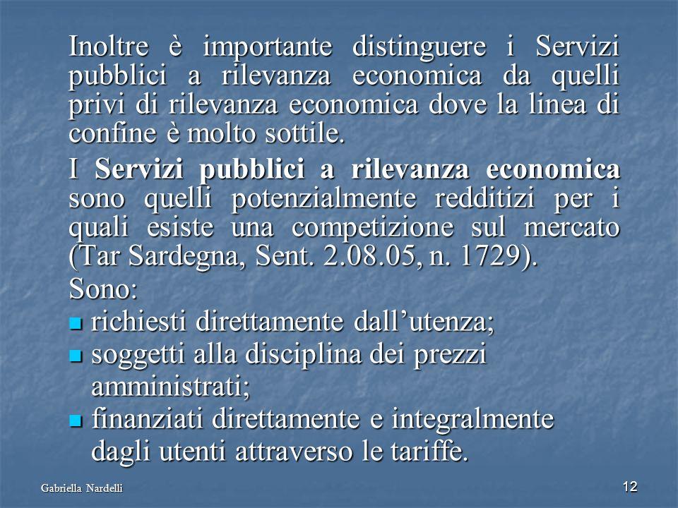 Gabriella Nardelli 12 Inoltre è importante distinguere i Servizi pubblici a rilevanza economica da quelli privi di rilevanza economica dove la linea d