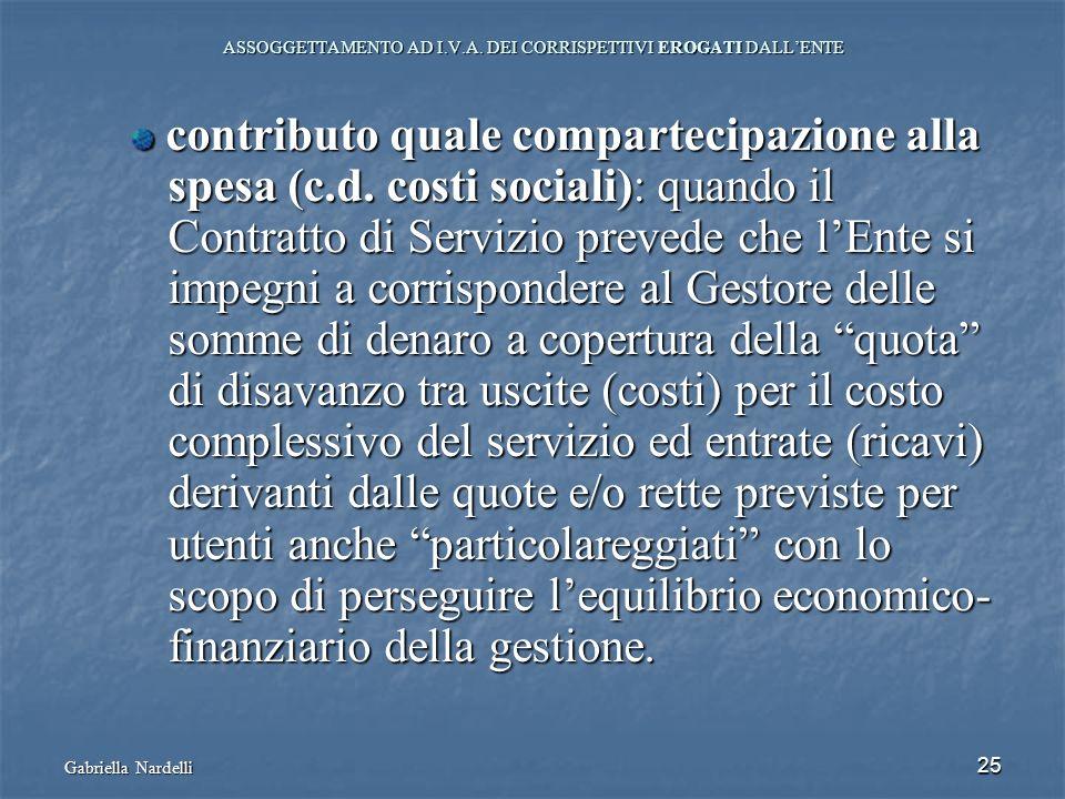 Gabriella Nardelli 25 ASSOGGETTAMENTO AD I.V.A. DEI CORRISPETTIVI EROGATI DALLENTE contributo quale compartecipazione alla contributo quale comparteci