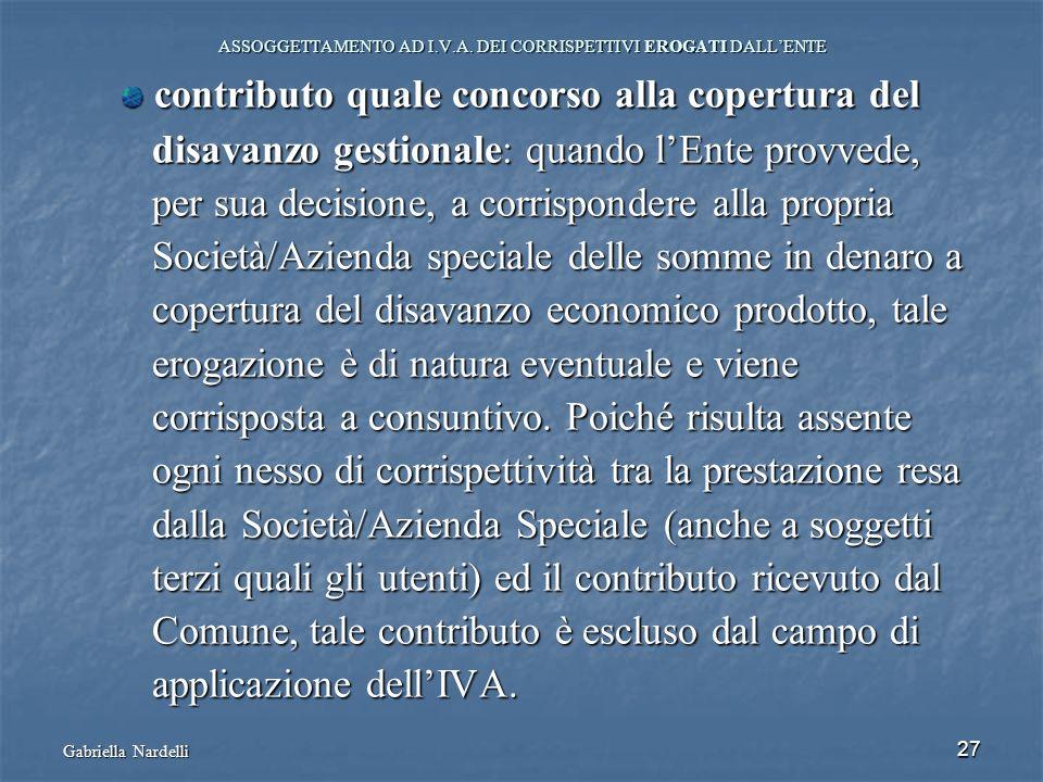 Gabriella Nardelli 27 ASSOGGETTAMENTO AD I.V.A. DEI CORRISPETTIVI EROGATI DALLENTE contributo quale concorso alla copertura del contributo quale conco
