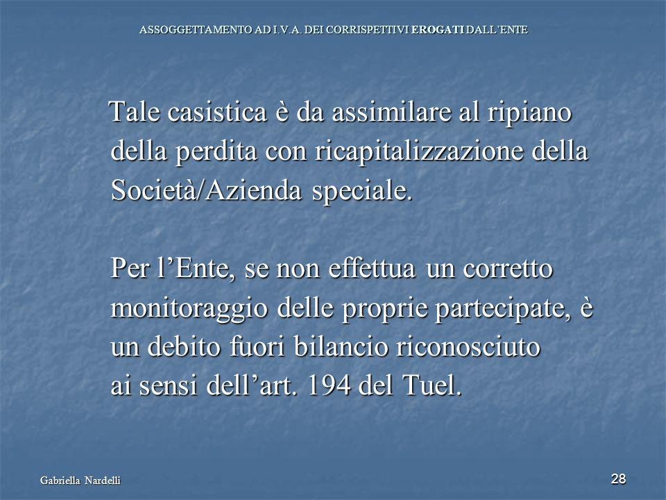 Gabriella Nardelli 28 ASSOGGETTAMENTO AD I.V.A. DEI CORRISPETTIVI EROGATI DALLENTE Tale casistica è da assimilare al ripiano Tale casistica è da assim