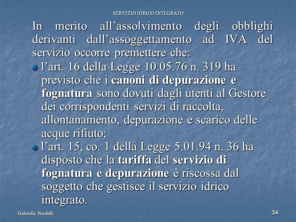 Gabriella Nardelli 34 SERVIZIO IDRICO INTEGRATO In merito allassolvimento degli obblighi derivanti dallassoggettamento ad IVA del servizio occorre pre