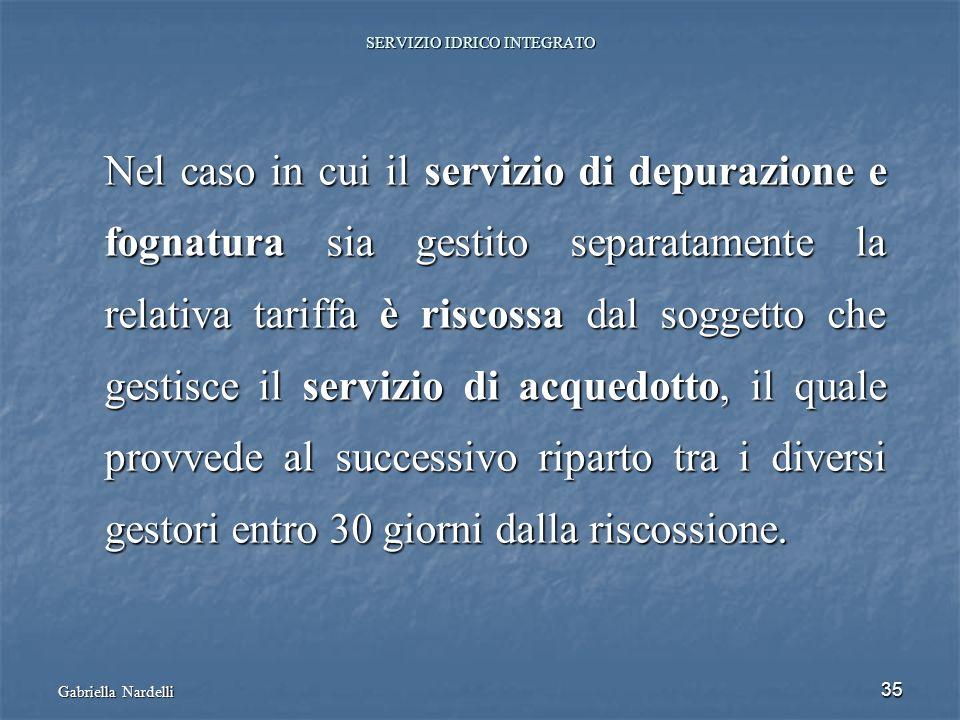 Gabriella Nardelli 35 SERVIZIO IDRICO INTEGRATO Nel caso in cui il servizio di depurazione e fognatura sia gestito separatamente la relativa tariffa è