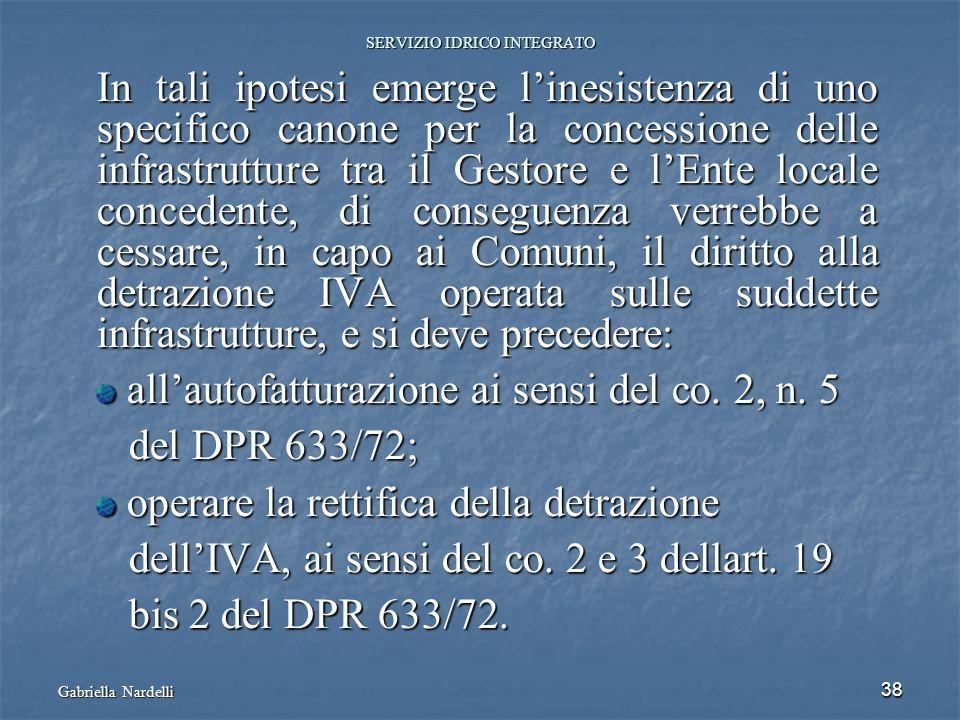 Gabriella Nardelli 38 SERVIZIO IDRICO INTEGRATO In tali ipotesi emerge linesistenza di uno specifico canone per la concessione delle infrastrutture tr