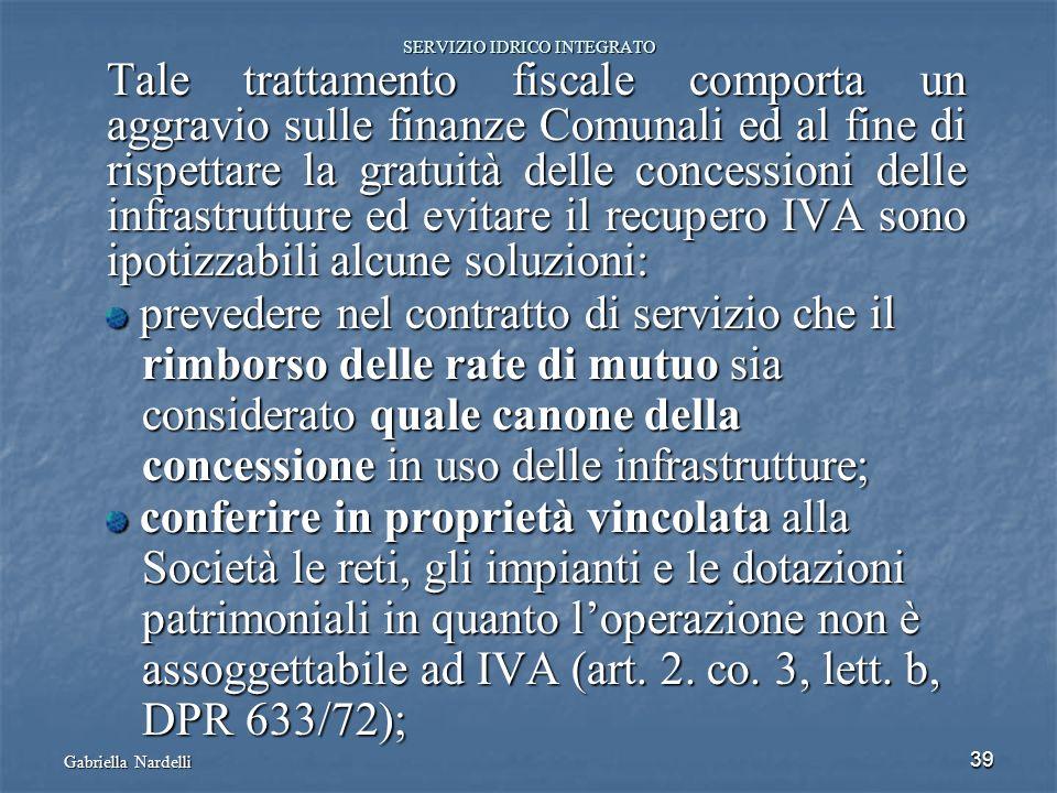 Gabriella Nardelli 39 SERVIZIO IDRICO INTEGRATO Tale trattamento fiscale comporta un aggravio sulle finanze Comunali ed al fine di rispettare la gratu