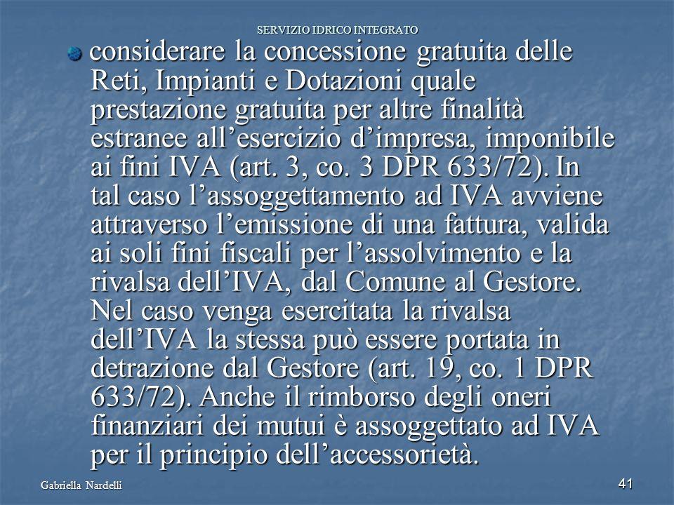 Gabriella Nardelli 41 SERVIZIO IDRICO INTEGRATO considerare la concessione gratuita delle considerare la concessione gratuita delle Reti, Impianti e D