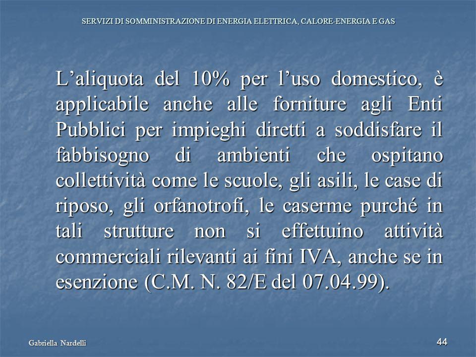 Gabriella Nardelli 44 SERVIZI DI SOMMINISTRAZIONE DI ENERGIA ELETTRICA, CALORE-ENERGIA E GAS Laliquota del 10% per luso domestico, è applicabile anche