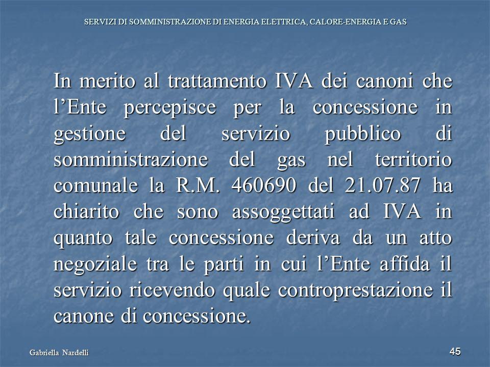 Gabriella Nardelli 45 SERVIZI DI SOMMINISTRAZIONE DI ENERGIA ELETTRICA, CALORE-ENERGIA E GAS In merito al trattamento IVA dei canoni che lEnte percepi
