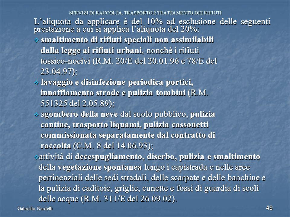Gabriella Nardelli 49 SERVIZI DI RACCOLTA, TRASPORTO E TRATTAMENTO DEI RIFIUTI Laliquota da applicare è del 10% ad esclusione delle seguenti prestazio