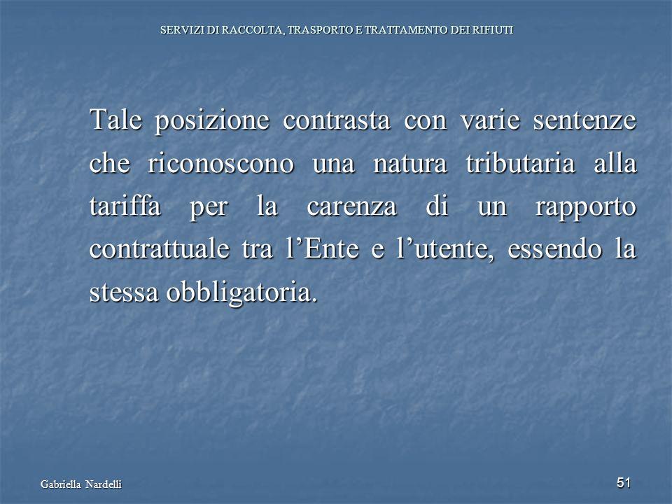 Gabriella Nardelli 51 SERVIZI DI RACCOLTA, TRASPORTO E TRATTAMENTO DEI RIFIUTI Tale posizione contrasta con varie sentenze che riconoscono una natura