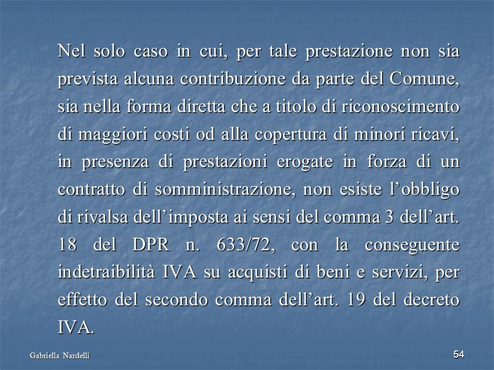 Gabriella Nardelli 54 Nel solo caso in cui, per tale prestazione non sia prevista alcuna contribuzione da parte del Comune, sia nella forma diretta ch