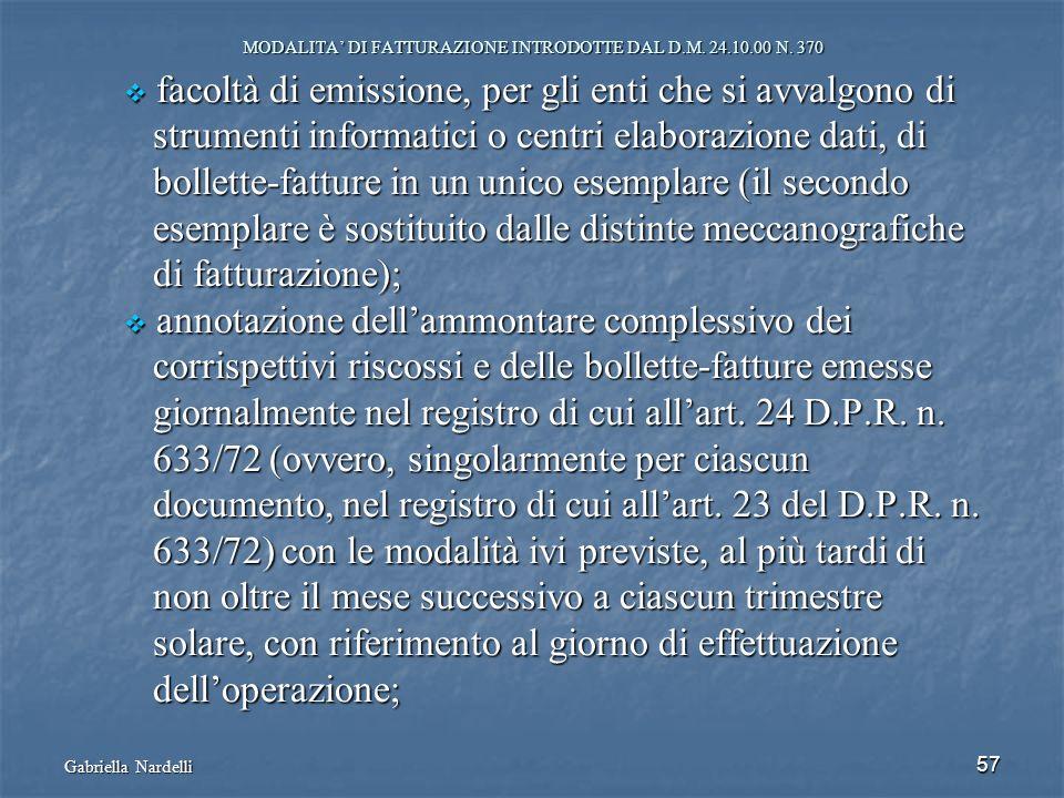 Gabriella Nardelli 57 MODALITA DI FATTURAZIONE INTRODOTTE DAL D.M. 24.10.00 N. 370 facoltà di emissione, per gli enti che si avvalgono di facoltà di e
