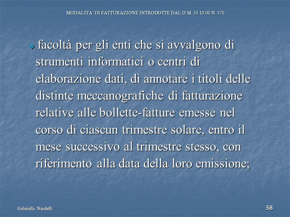 Gabriella Nardelli 58 MODALITA DI FATTURAZIONE INTRODOTTE DAL D.M. 24.10.00 N. 370 facoltà per gli enti che si avvalgono di facoltà per gli enti che s