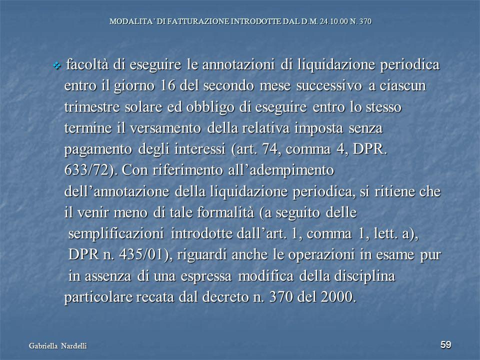 Gabriella Nardelli 59 MODALITA DI FATTURAZIONE INTRODOTTE DAL D.M. 24.10.00 N. 370 facoltà di eseguire le annotazioni di liquidazione periodica facolt