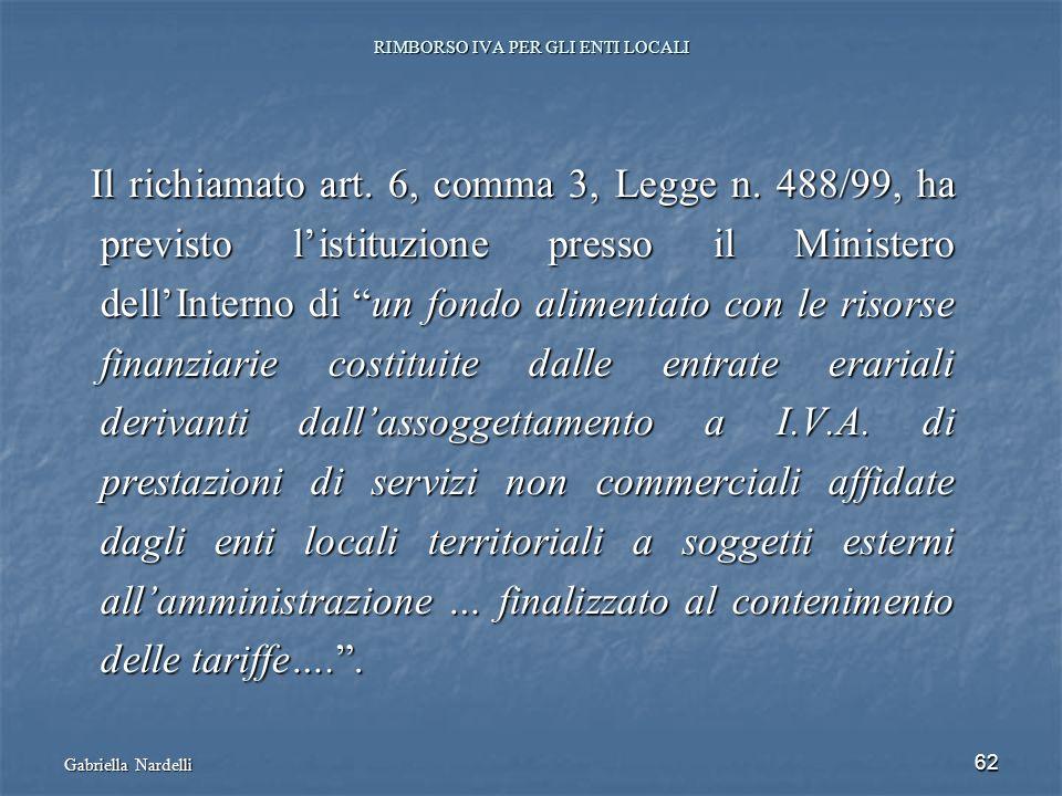 Gabriella Nardelli 62 RIMBORSO IVA PER GLI ENTI LOCALI Il richiamato art. 6, comma 3, Legge n. 488/99, ha previsto listituzione presso il Ministero de