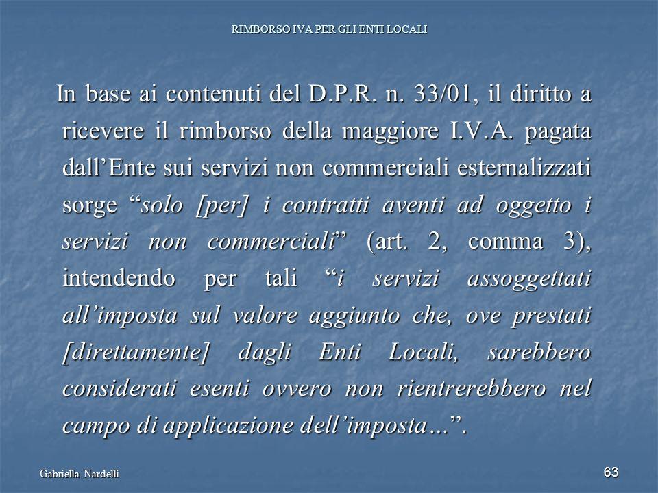 Gabriella Nardelli 63 RIMBORSO IVA PER GLI ENTI LOCALI In base ai contenuti del D.P.R. n. 33/01, il diritto a ricevere il rimborso della maggiore I.V.