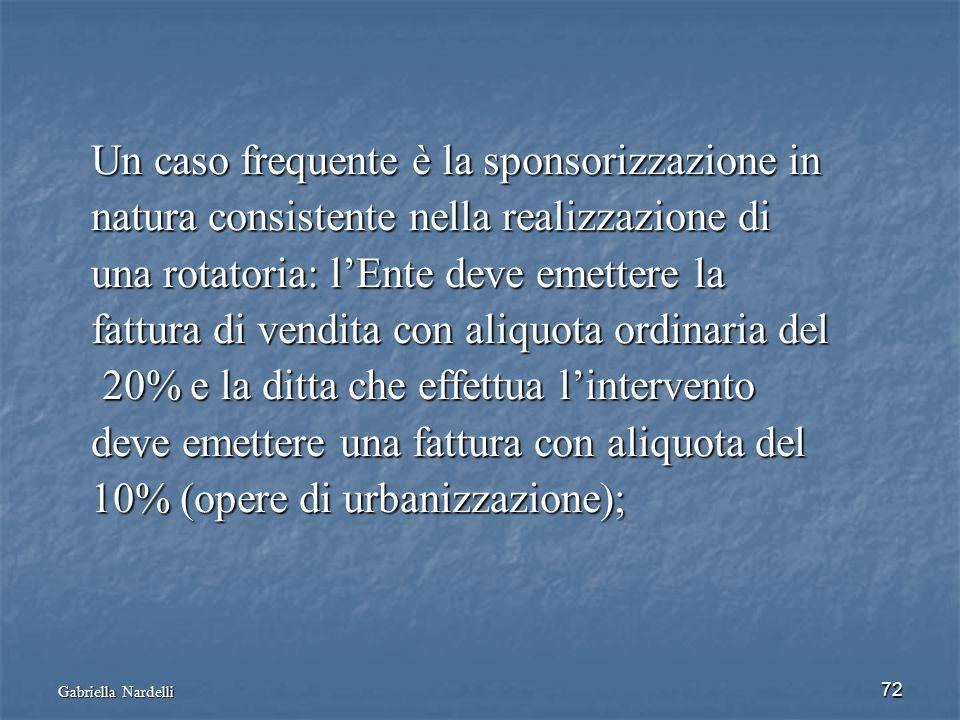 Gabriella Nardelli 72 Un caso frequente è la sponsorizzazione in Un caso frequente è la sponsorizzazione in natura consistente nella realizzazione di