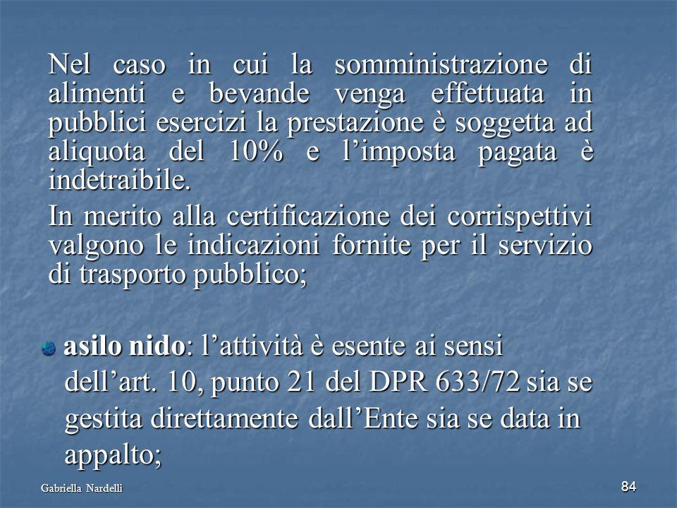 Gabriella Nardelli 84 Nel caso in cui la somministrazione di alimenti e bevande venga effettuata in pubblici esercizi la prestazione è soggetta ad ali
