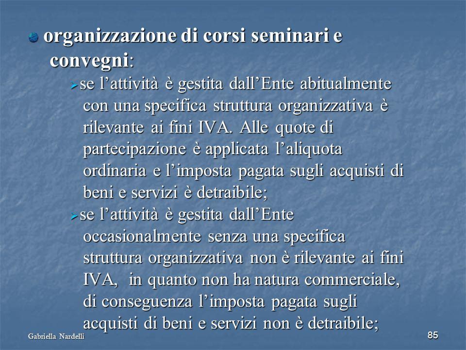 Gabriella Nardelli 85 organizzazione di corsi seminari e organizzazione di corsi seminari e convegni: convegni: se lattività è gestita dallEnte abitua