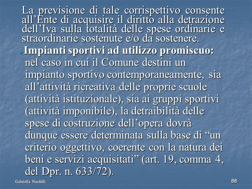 Gabriella Nardelli 88 La previsione di tale corrispettivo consente allEnte di acquisire il diritto alla detrazione dellIva sulla totalità delle spese