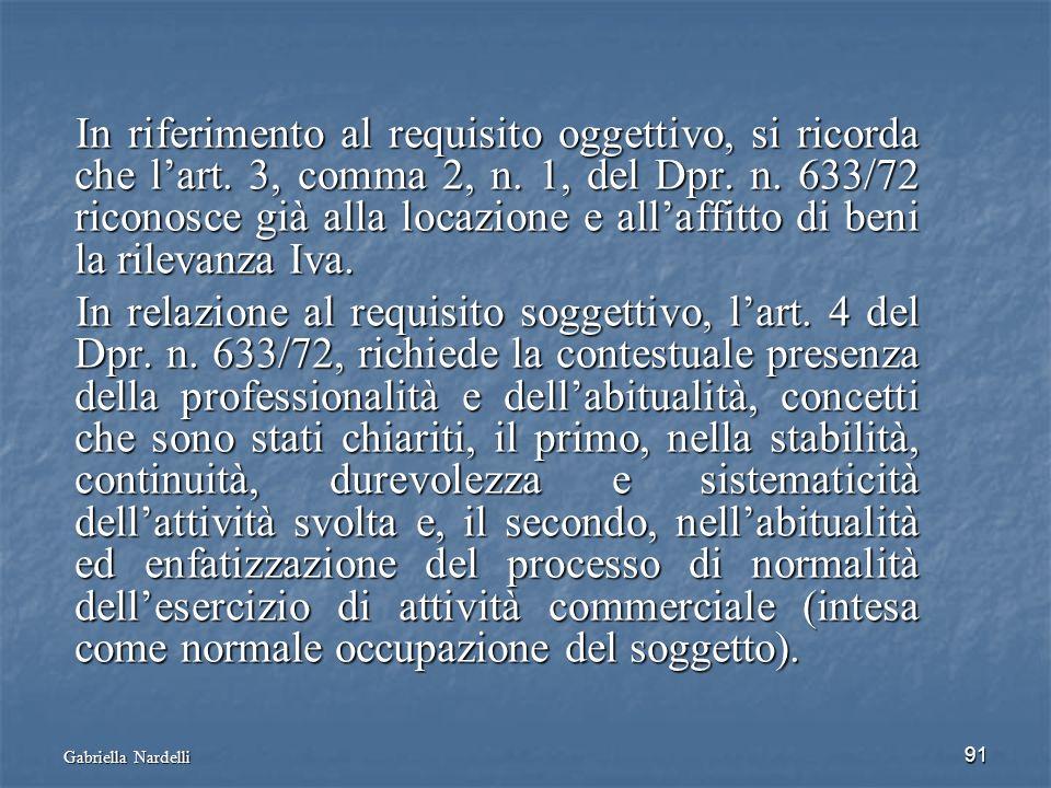 Gabriella Nardelli 91 In riferimento al requisito oggettivo, si ricorda che lart. 3, comma 2, n. 1, del Dpr. n. 633/72 riconosce già alla locazione e