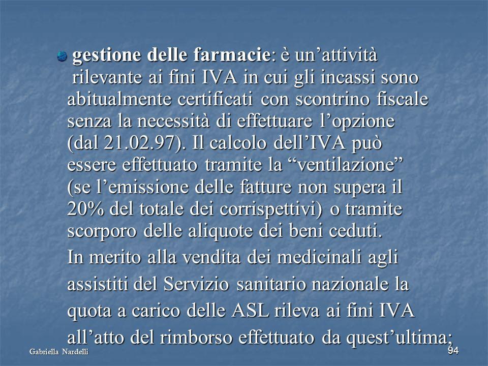 Gabriella Nardelli 94 gestione delle farmacie: è unattività gestione delle farmacie: è unattività rilevante ai fini IVA in cui gli incassi sono rileva