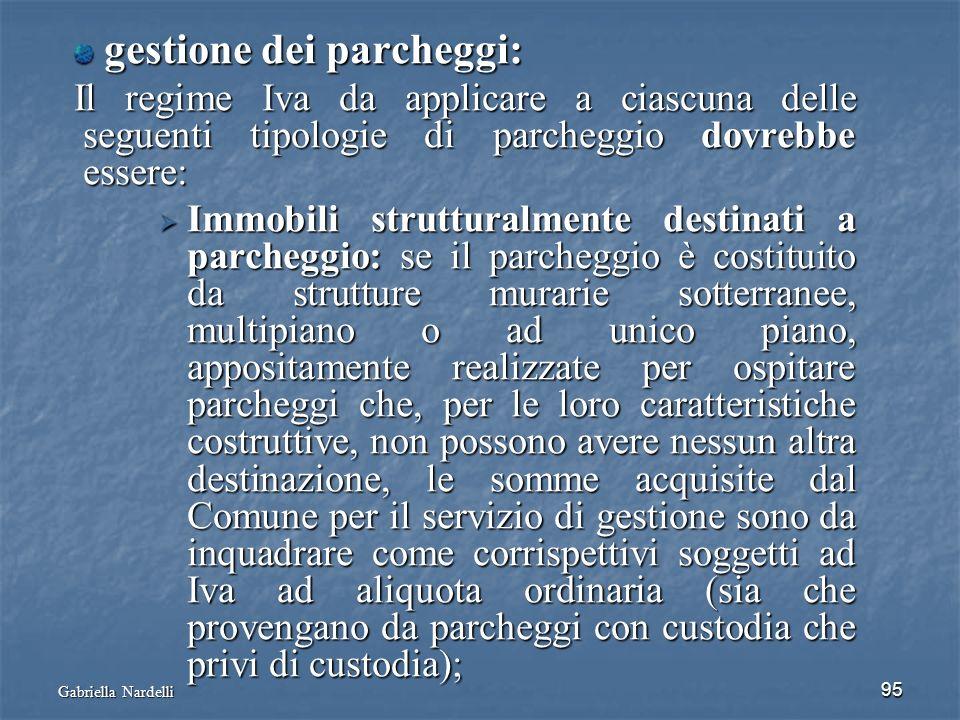 Gabriella Nardelli 95 gestione dei parcheggi: gestione dei parcheggi: Il regime Iva da applicare a ciascuna delle seguenti tipologie di parcheggio dov