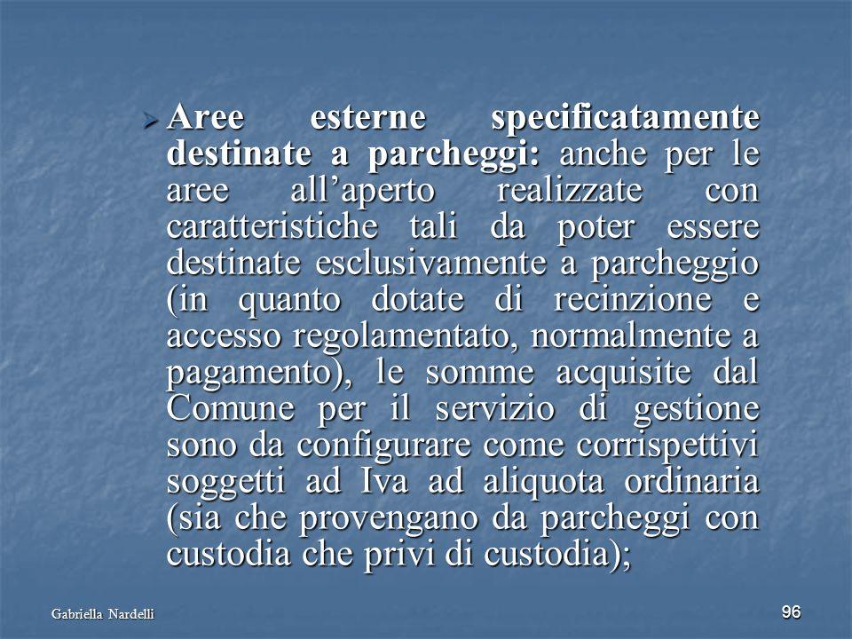 Gabriella Nardelli 96 Aree esterne specificatamente destinate a parcheggi: anche per le aree allaperto realizzate con caratteristiche tali da poter es
