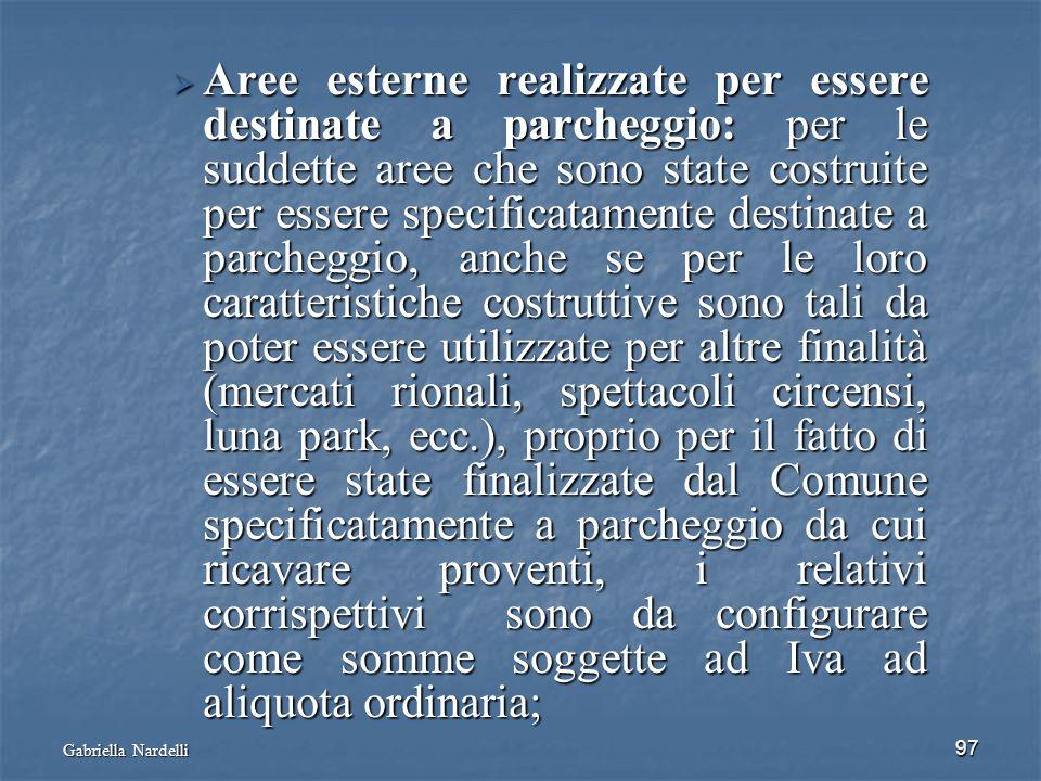 Gabriella Nardelli 97 Aree esterne realizzate per essere destinate a parcheggio: per le suddette aree che sono state costruite per essere specificatam